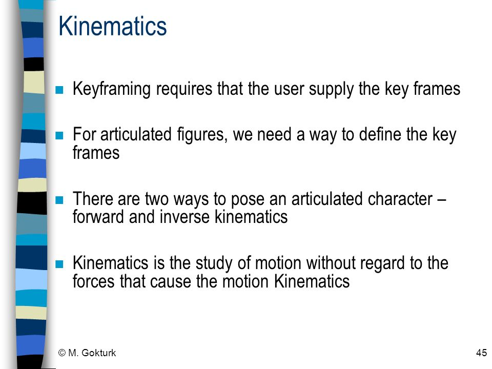 Kinematics Keyframing requires that the user supply the key frames