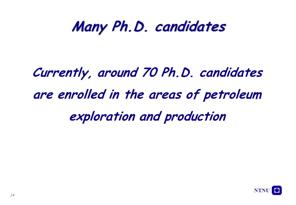 Many Ph.D. candidates Currently, around 70 Ph.D.