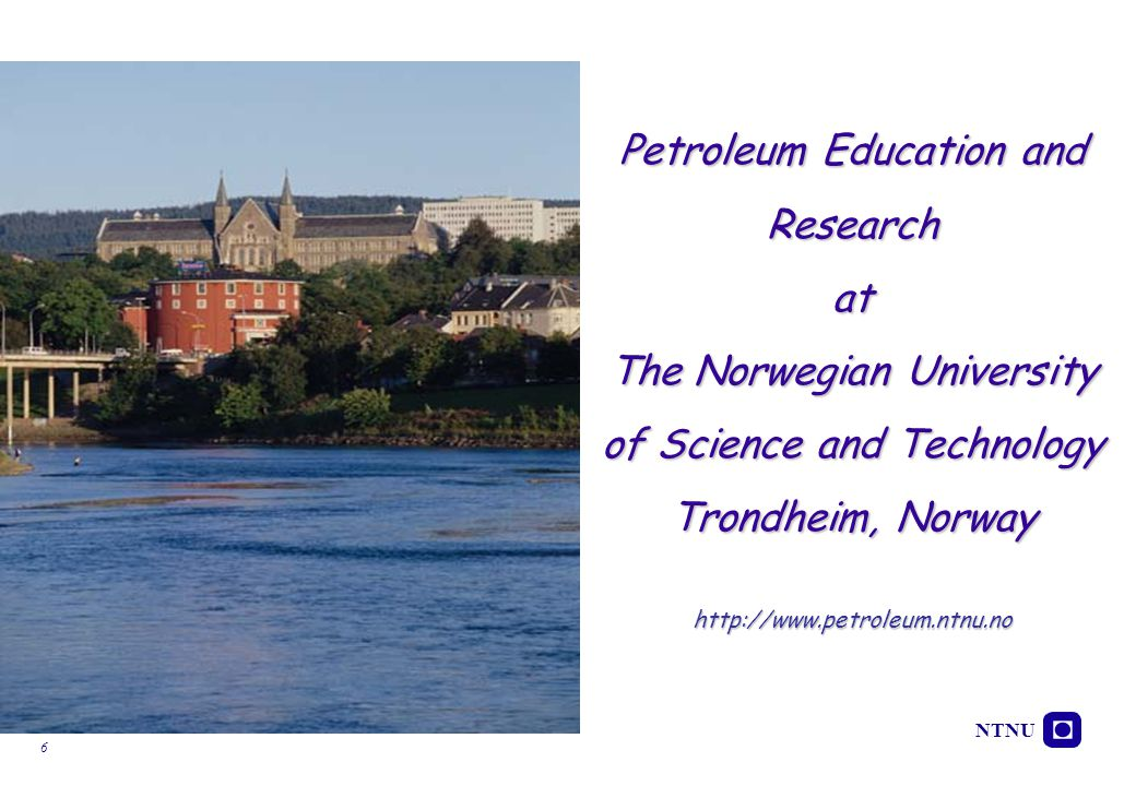 Petroleum Education and Research at The Norwegian University of Science and Technology Trondheim, Norway http://www.petroleum.ntnu.no