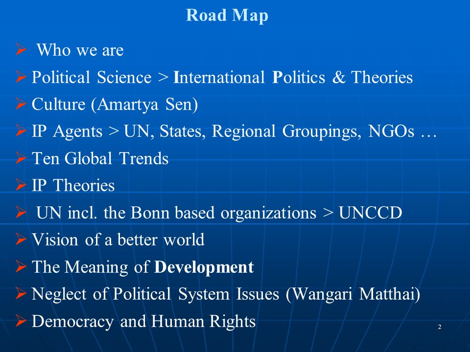 Road Map Who we are. Political Science > International Politics & Theories. Culture (Amartya Sen)