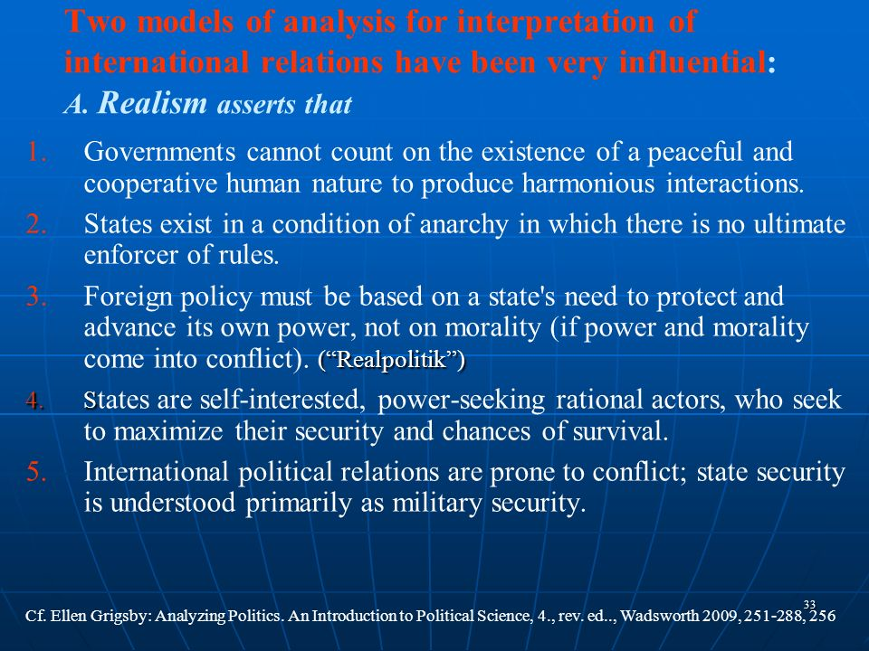 Two models of analysis for interpretation of international relations have been very influential: A. Realism asserts that