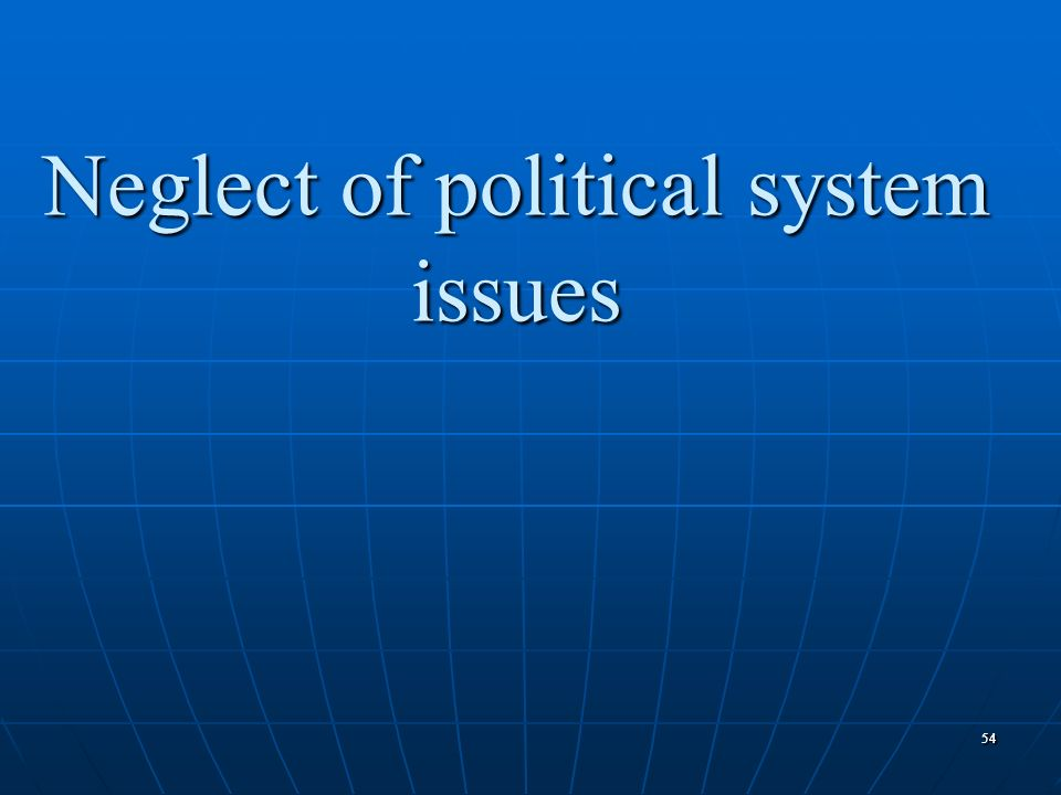 Neglect of political system issues