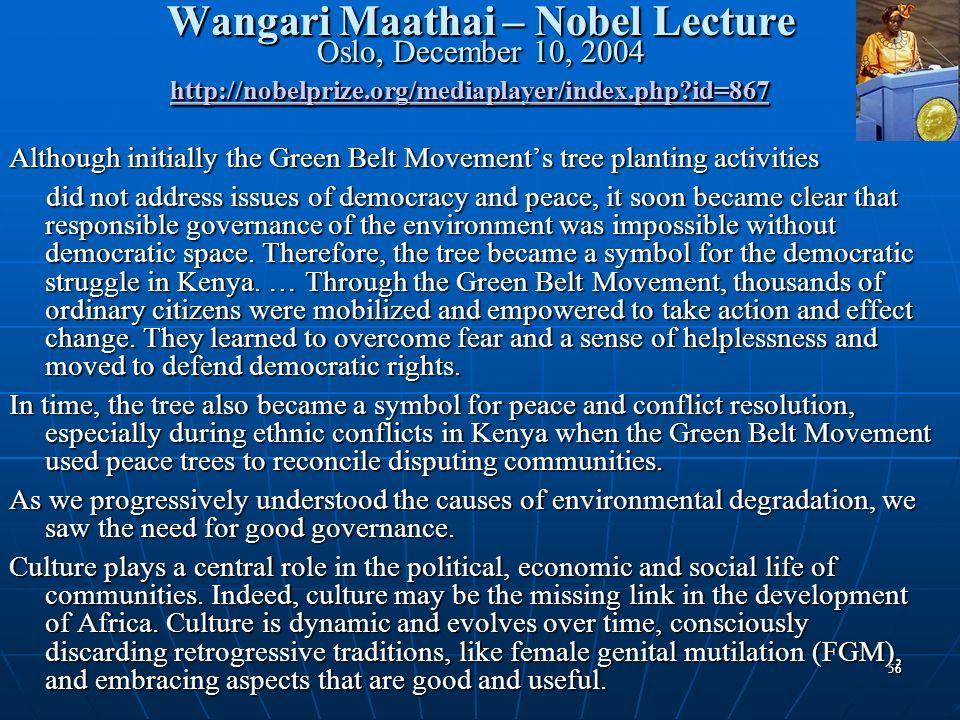 Wangari Maathai – Nobel Lecture Oslo, December 10, 2004 http://nobelprize.org/mediaplayer/index.php id=867