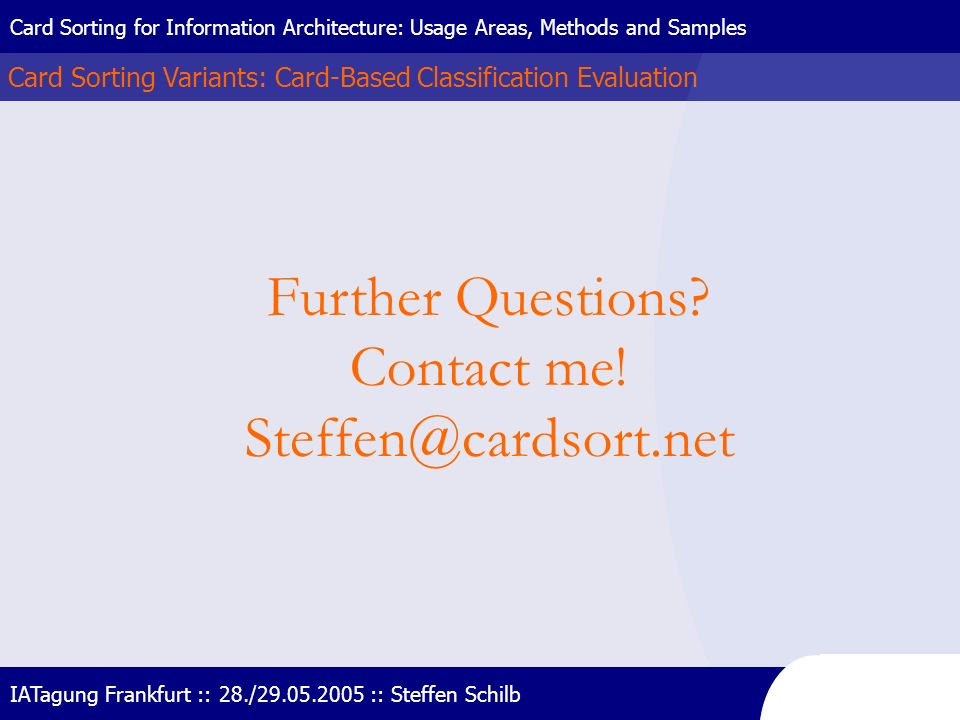 Further Questions Contact me! Steffen@cardsort.net