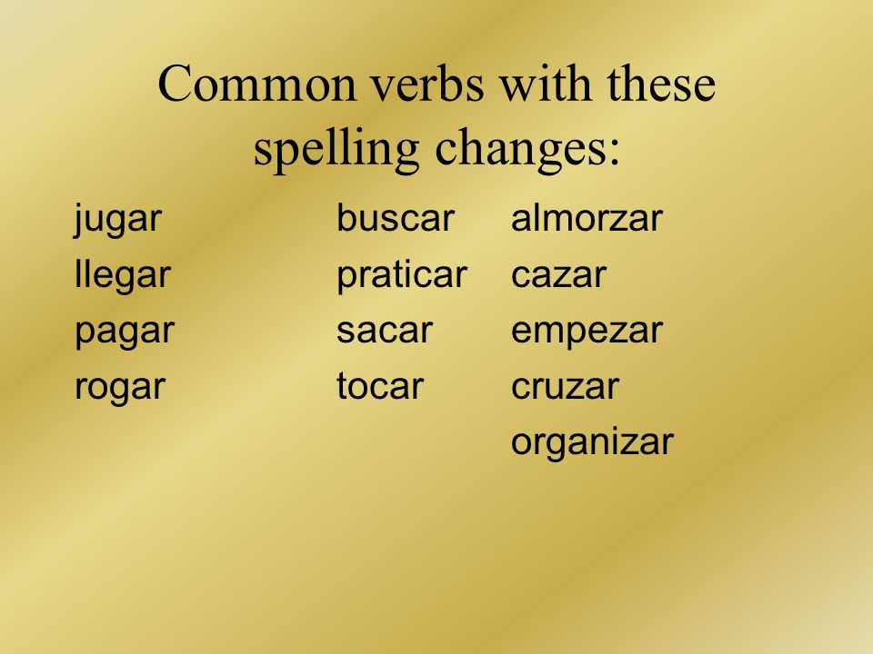 Common verbs with these spelling changes: