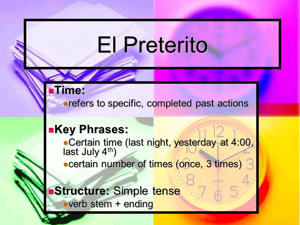 El Preterito Time: Key Phrases: Structure: Simple tense