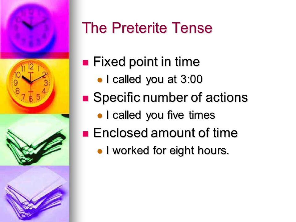 The Preterite Tense Fixed point in time Specific number of actions