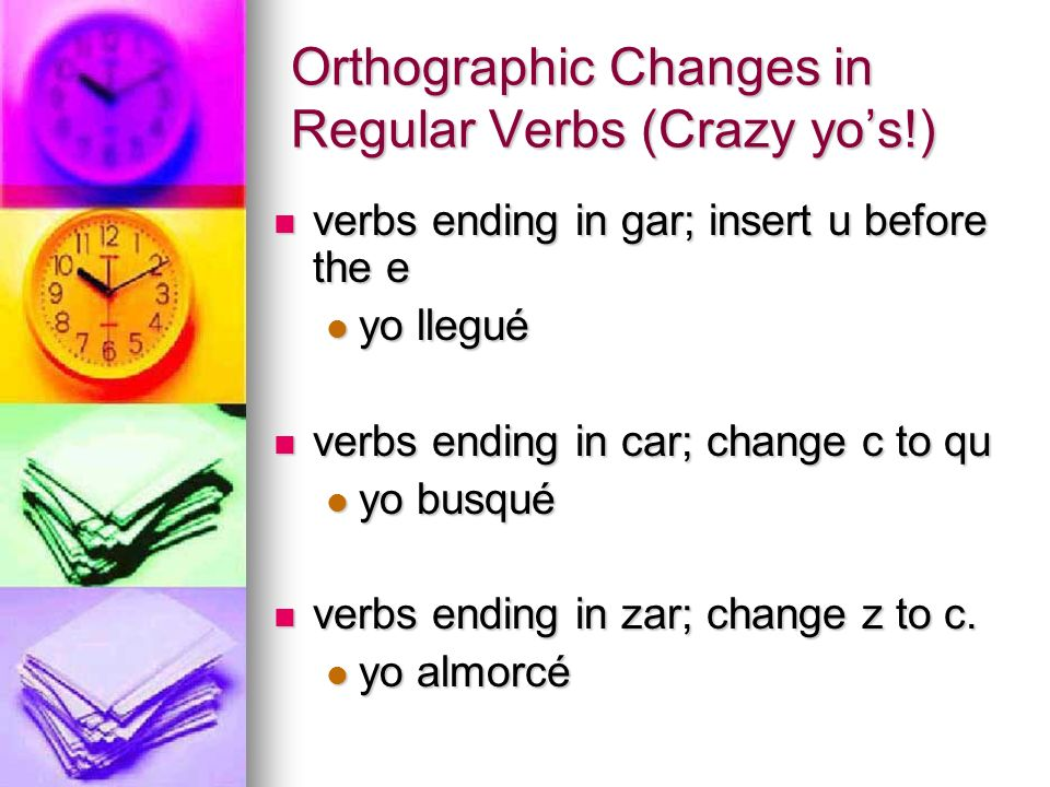 Orthographic Changes in Regular Verbs (Crazy yo's!)