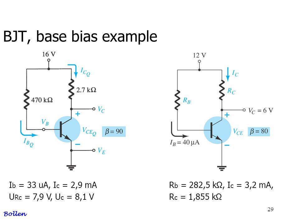 BJT, base bias example Ib = 33 uA, Ic = 2,9 mA URc = 7,9 V, Uc = 8,1 V