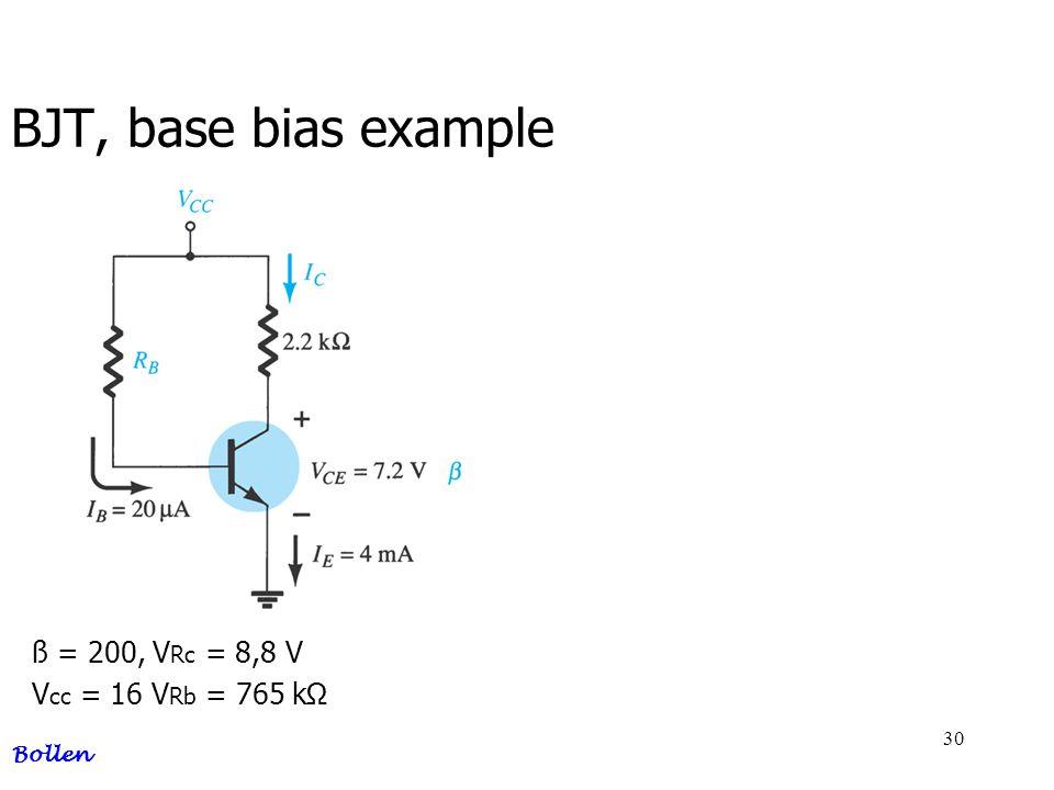 BJT, base bias example ß = 200, VRc = 8,8 V Vcc = 16 VRb = 765 kΩ
