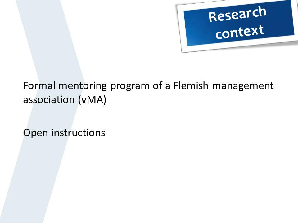 Research context Formal mentoring program of a Flemish management association (vMA) Open instructions.