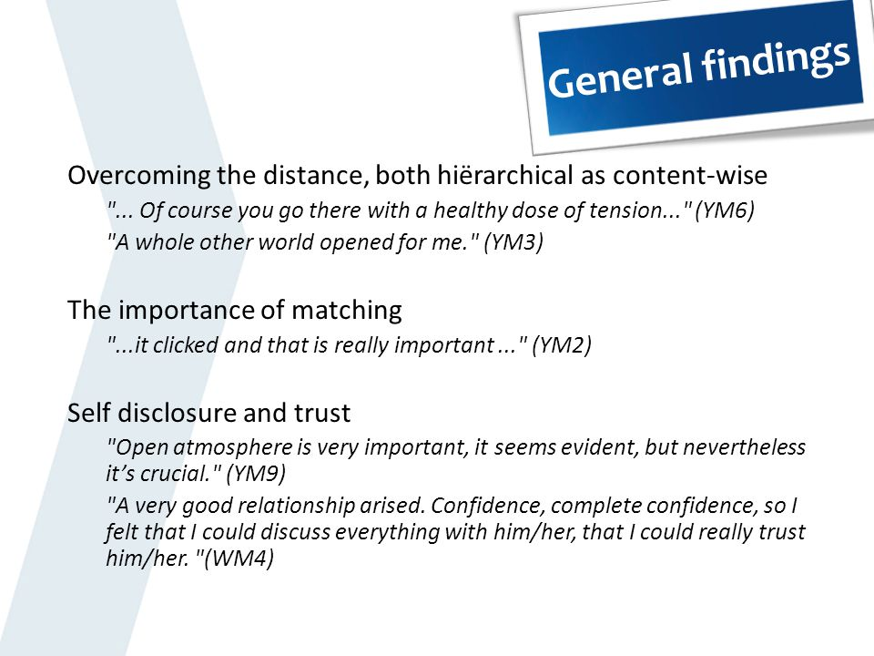 General findings Overcoming the distance, both hiërarchical as content-wise. ... Of course you go there with a healthy dose of tension... (YM6)