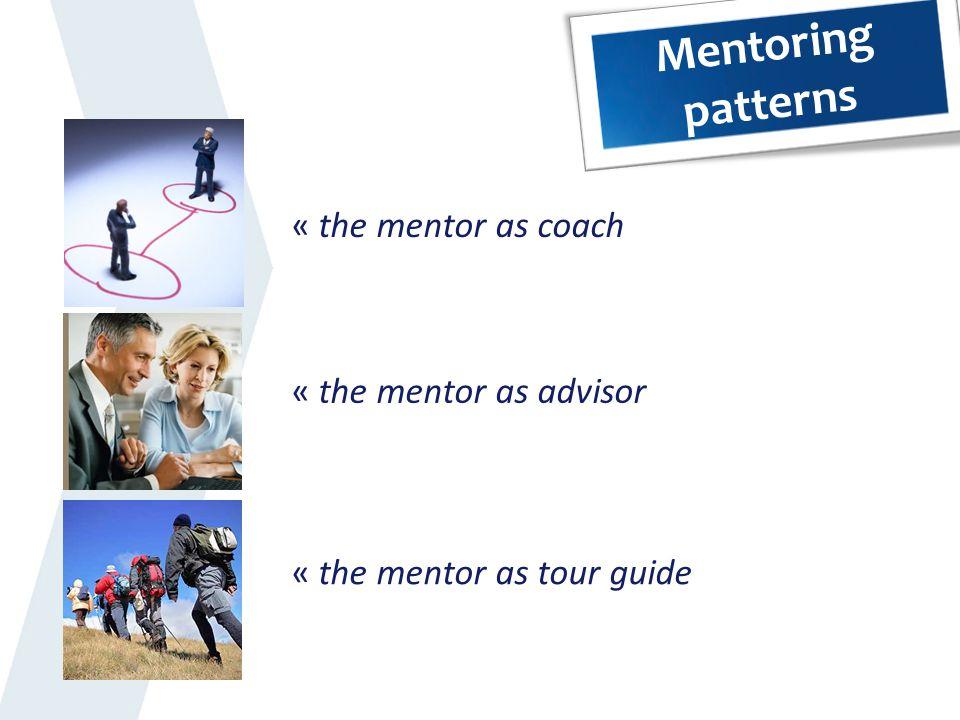 Mentoring patterns the mentor as coach the mentor as advisor