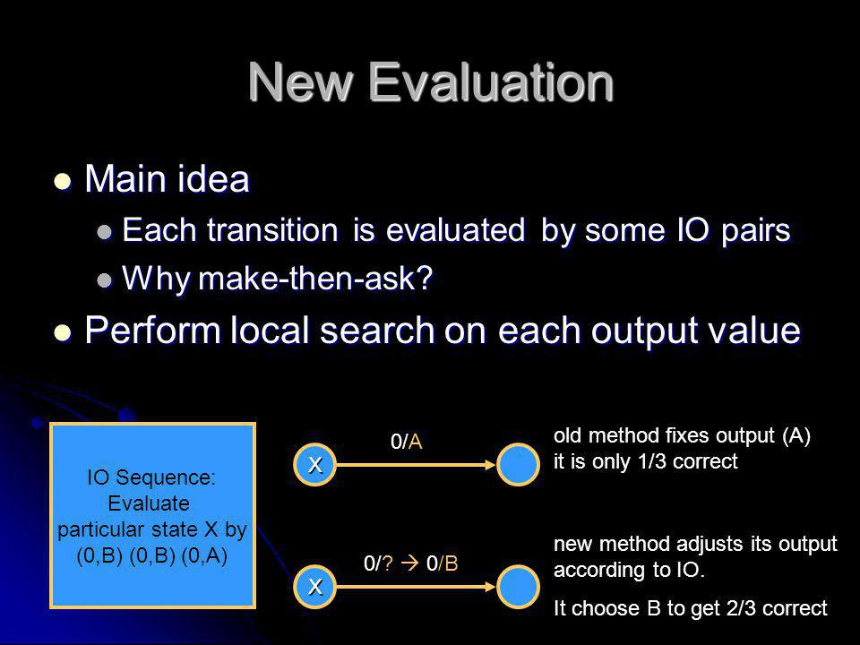 New Evaluation Main idea Perform local search on each output value