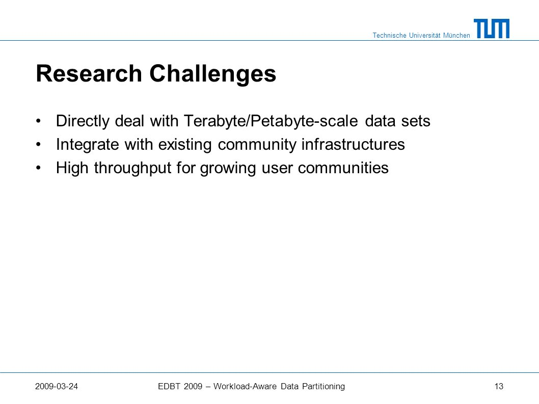 Research Challenges Directly deal with Terabyte/Petabyte-scale data sets. Integrate with existing community infrastructures.