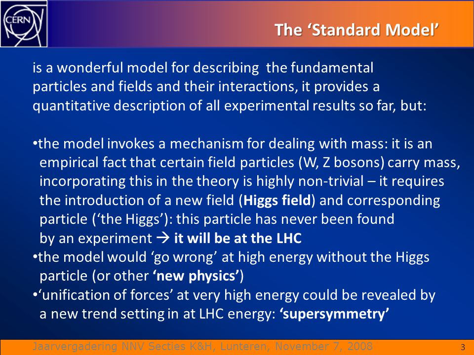 The 'Standard Model' is a wonderful model for describing the fundamental. particles and fields and their interactions, it provides a.