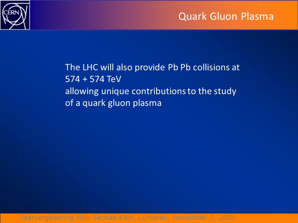 Quark Gluon Plasma The LHC will also provide Pb Pb collisions at
