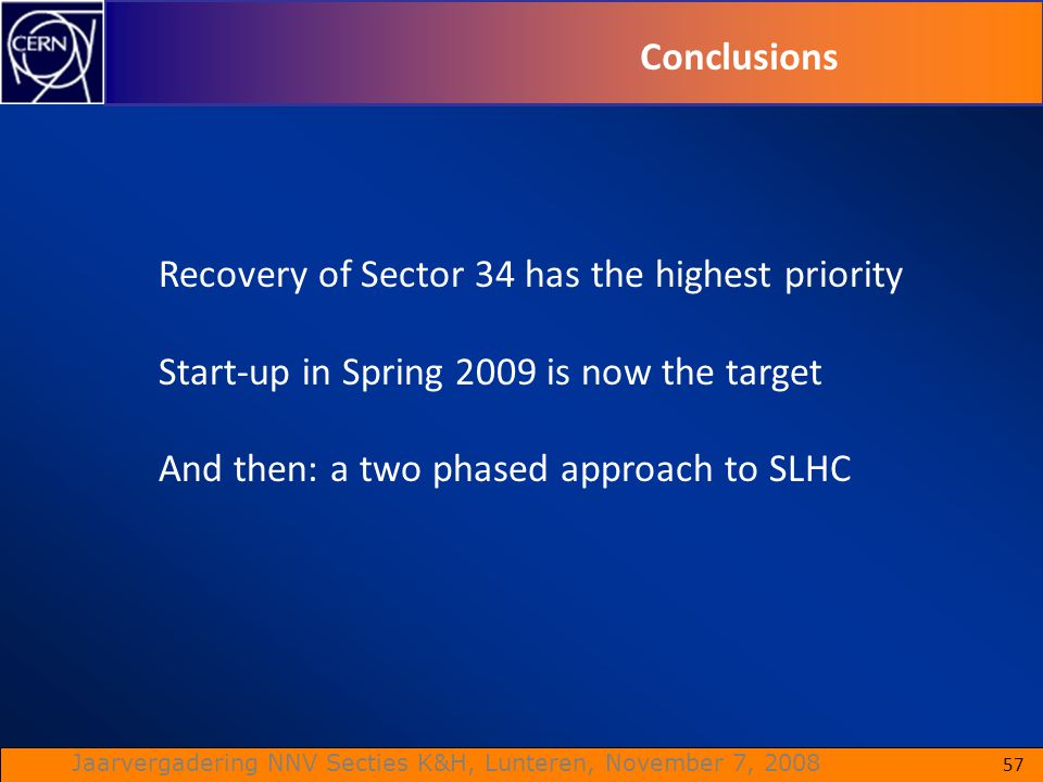 Conclusions Recovery of Sector 34 has the highest priority. Start-up in Spring 2009 is now the target.