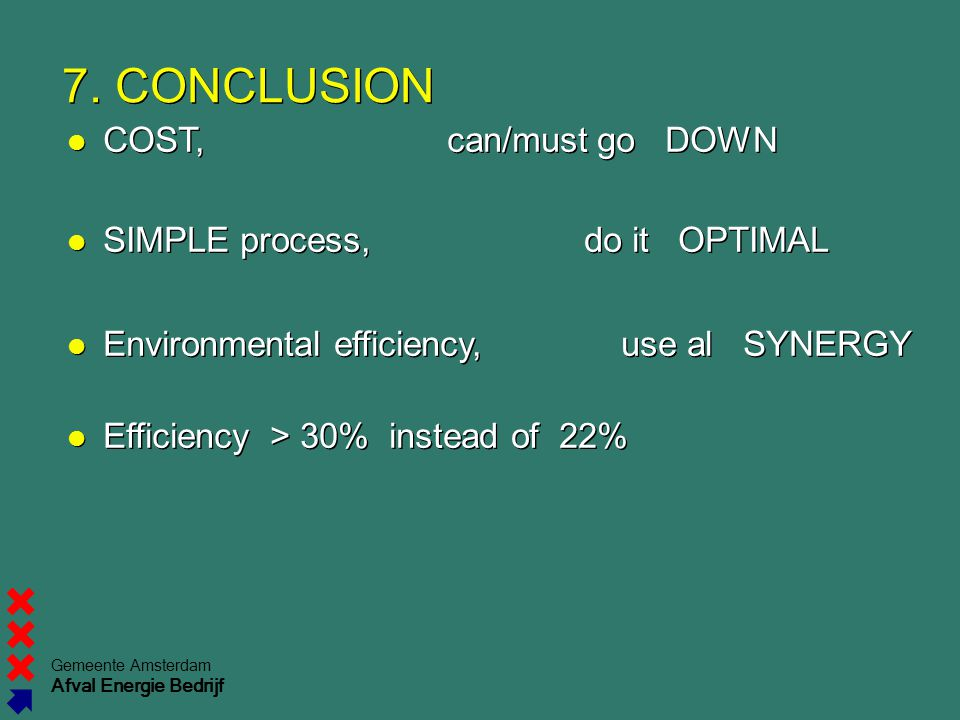 7. CONCLUSION COST, can/must go DOWN SIMPLE process, do it OPTIMAL