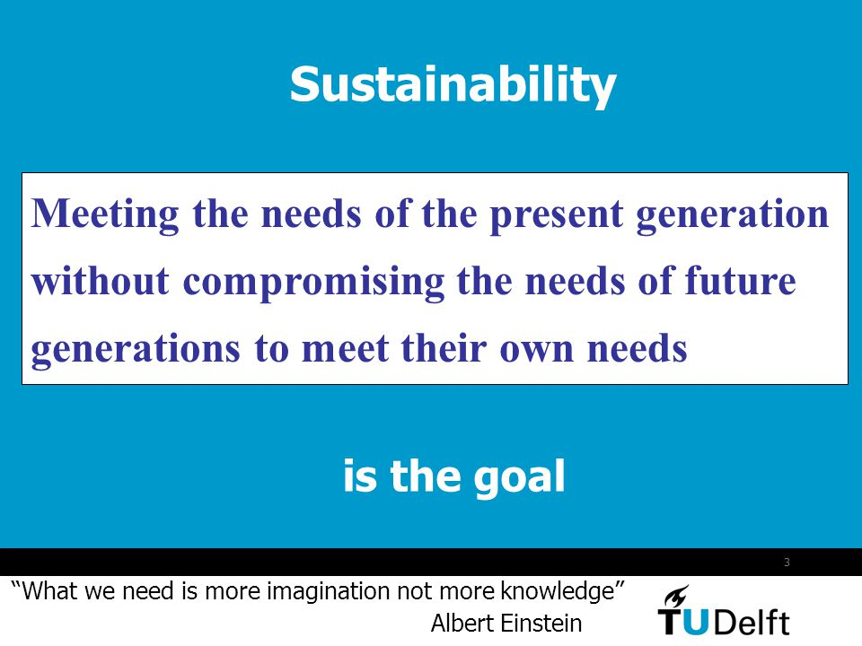 Sustainability Meeting the needs of the present generation without compromising the needs of future generations to meet their own needs.