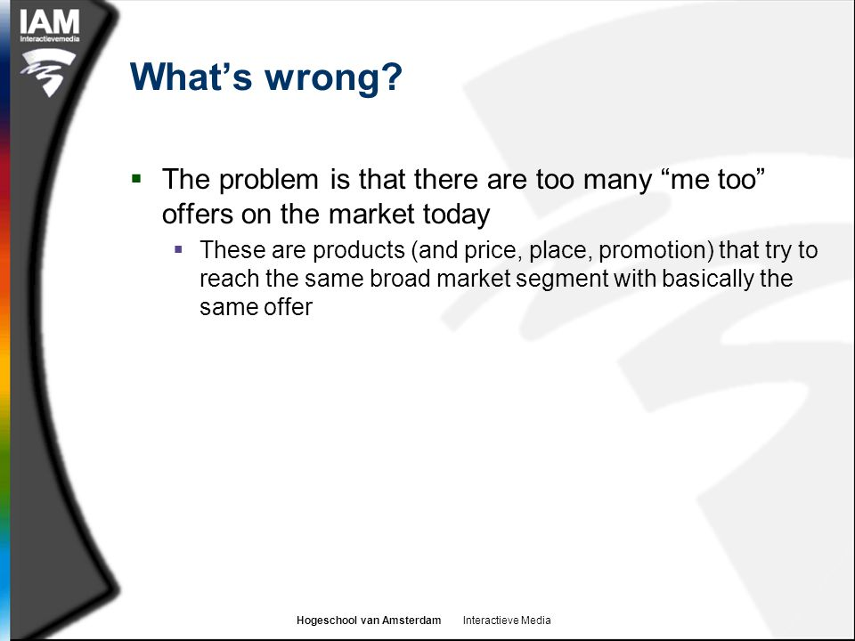 What's wrong The problem is that there are too many me too offers on the market today.