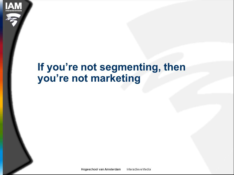 If you're not segmenting, then you're not marketing