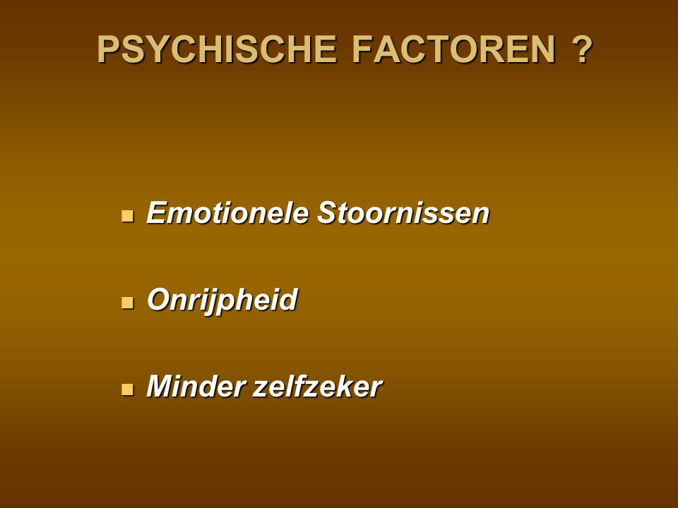 PSYCHISCHE FACTOREN Emotionele Stoornissen Onrijpheid