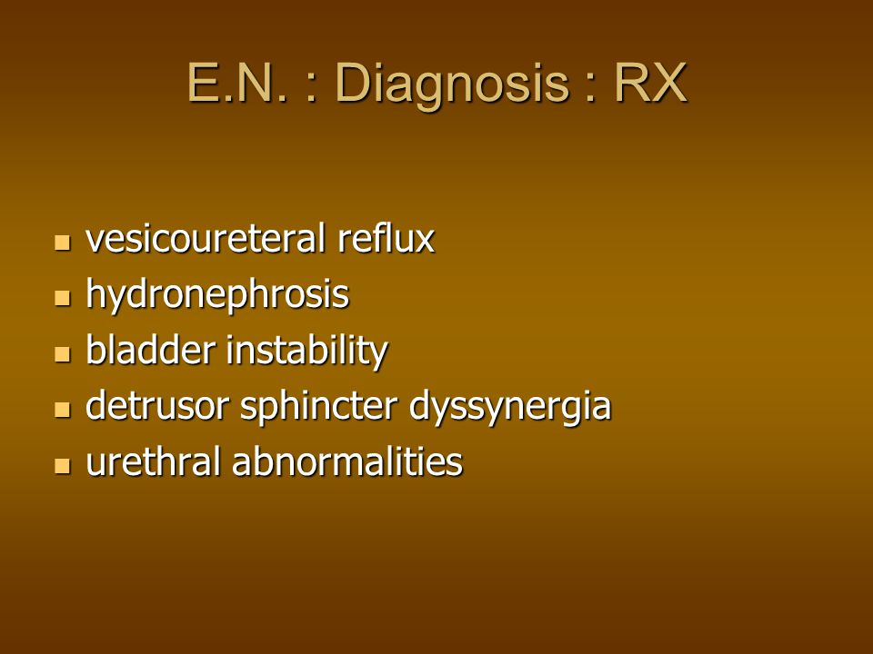 E.N. : Diagnosis : RX vesicoureteral reflux hydronephrosis