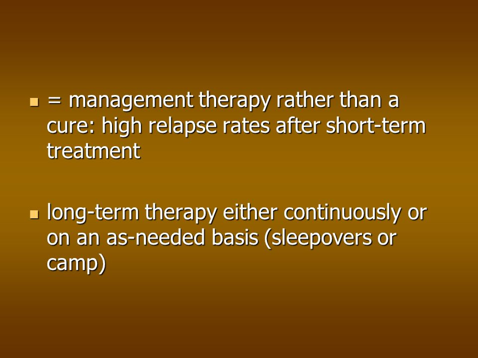 = management therapy rather than a cure: high relapse rates after short-term treatment
