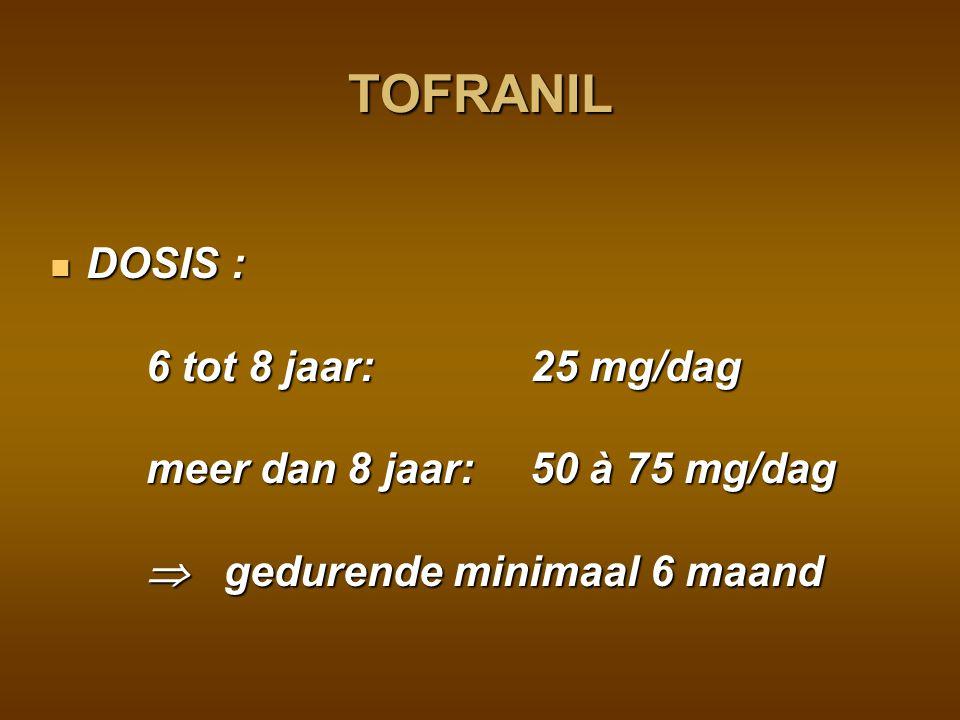 TOFRANIL DOSIS : 6 tot 8 jaar: 25 mg/dag meer dan 8 jaar: 50 à 75 mg/dag  gedurende minimaal 6 maand.