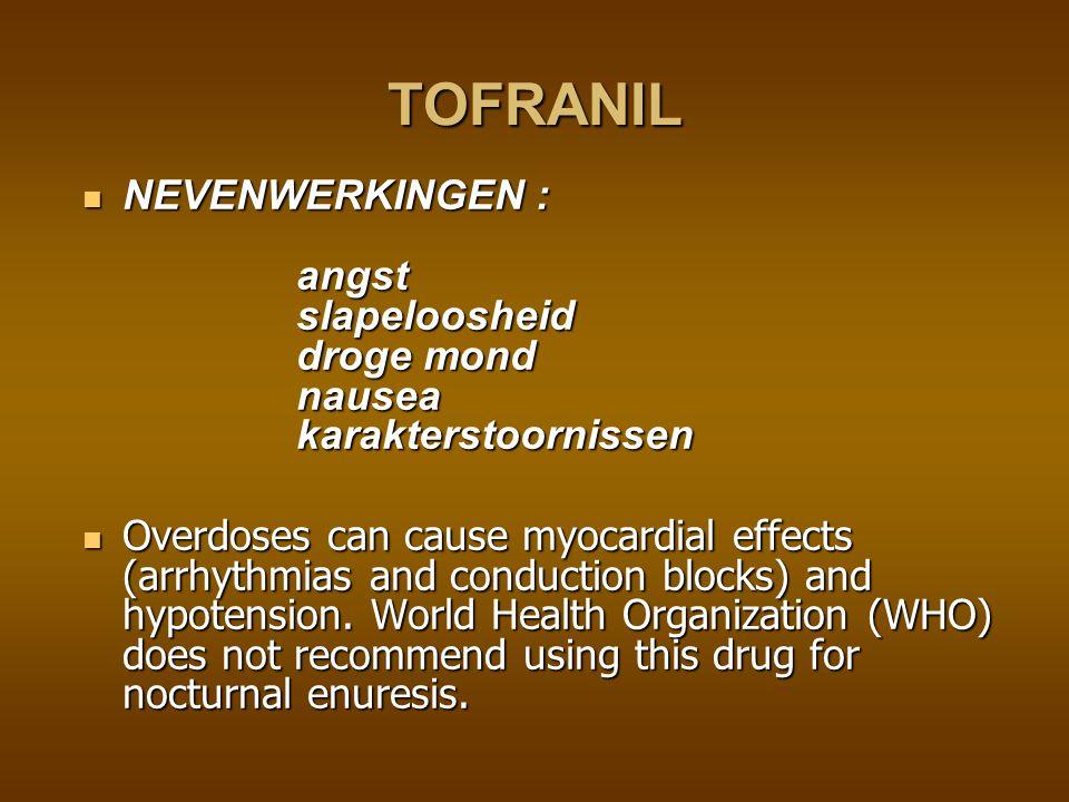 TOFRANIL NEVENWERKINGEN : angst slapeloosheid droge mond nausea karakterstoornissen.