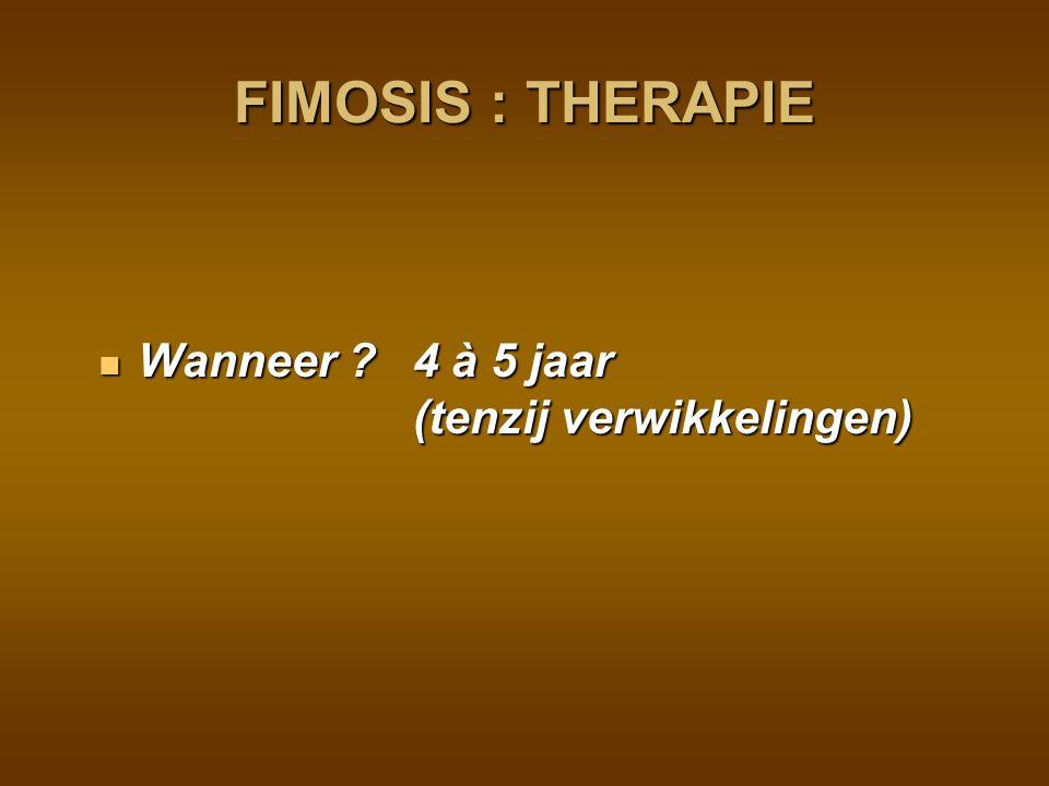 FIMOSIS : THERAPIE Wanneer 4 à 5 jaar (tenzij verwikkelingen)