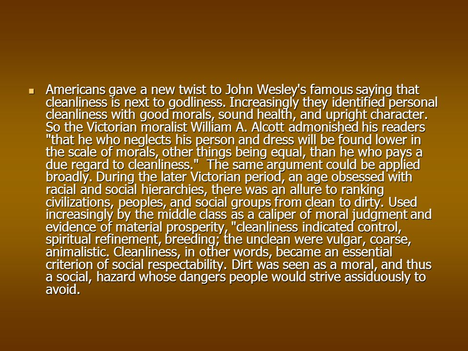 Americans gave a new twist to John Wesley s famous saying that cleanliness is next to godliness.