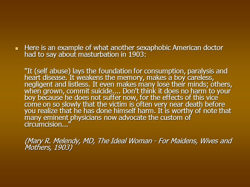 Here is an example of what another sexaphobic American doctor had to say about masturbation in 1903: