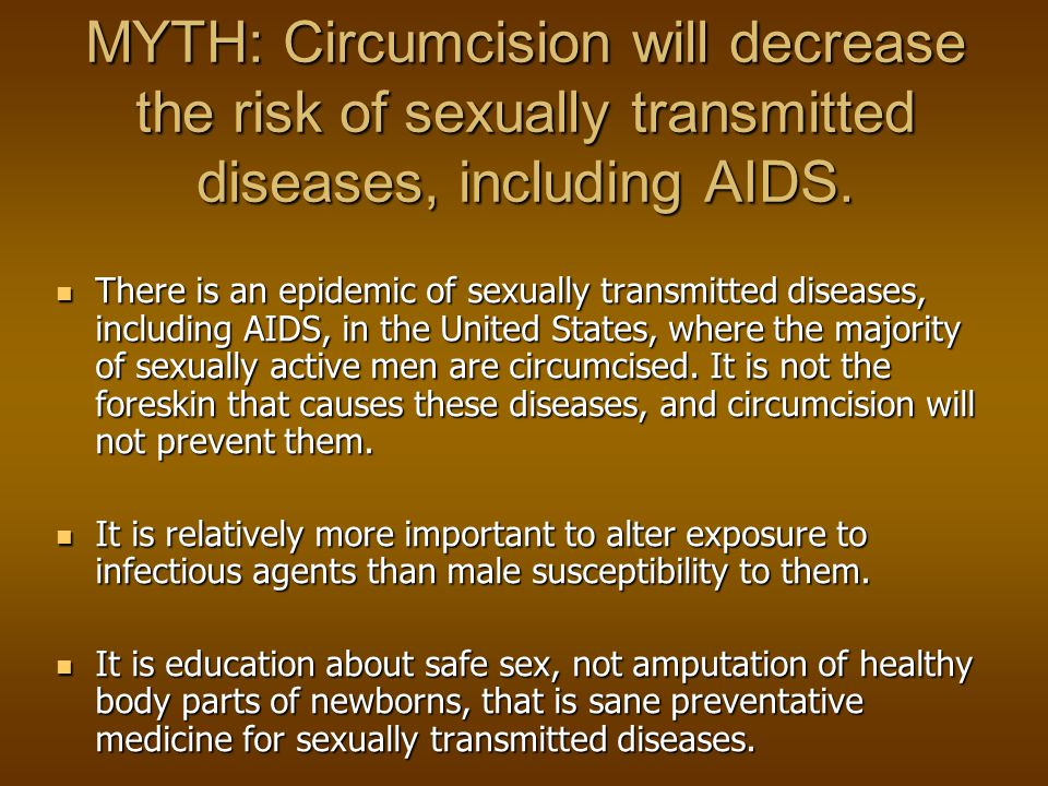 MYTH: Circumcision will decrease the risk of sexually transmitted diseases, including AIDS.
