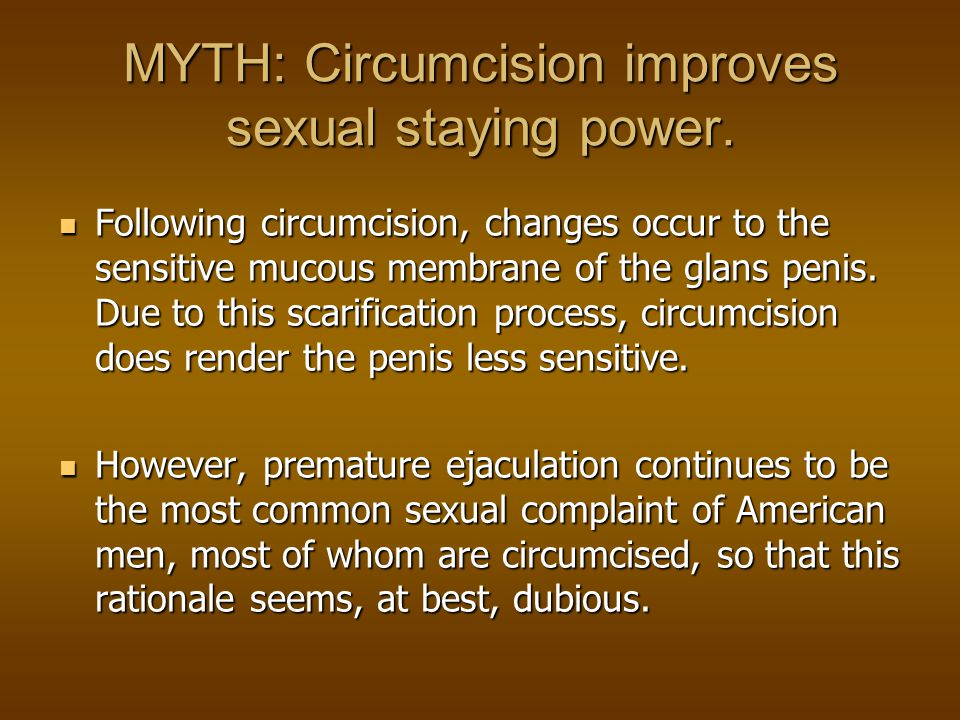 MYTH: Circumcision improves sexual staying power.