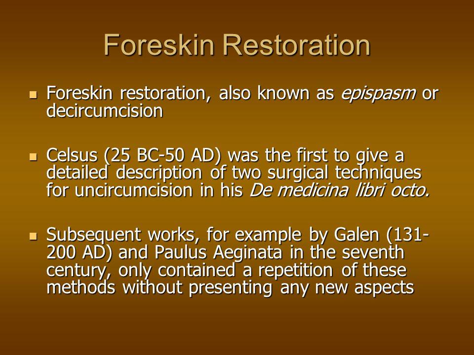Foreskin Restoration Foreskin restoration, also known as epispasm or decircumcision.