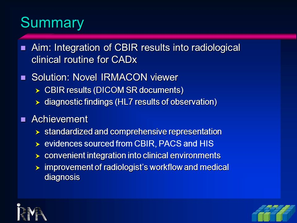 Summary Aim: Integration of CBIR results into radiological clinical routine for CADx. Solution: Novel IRMACON viewer.