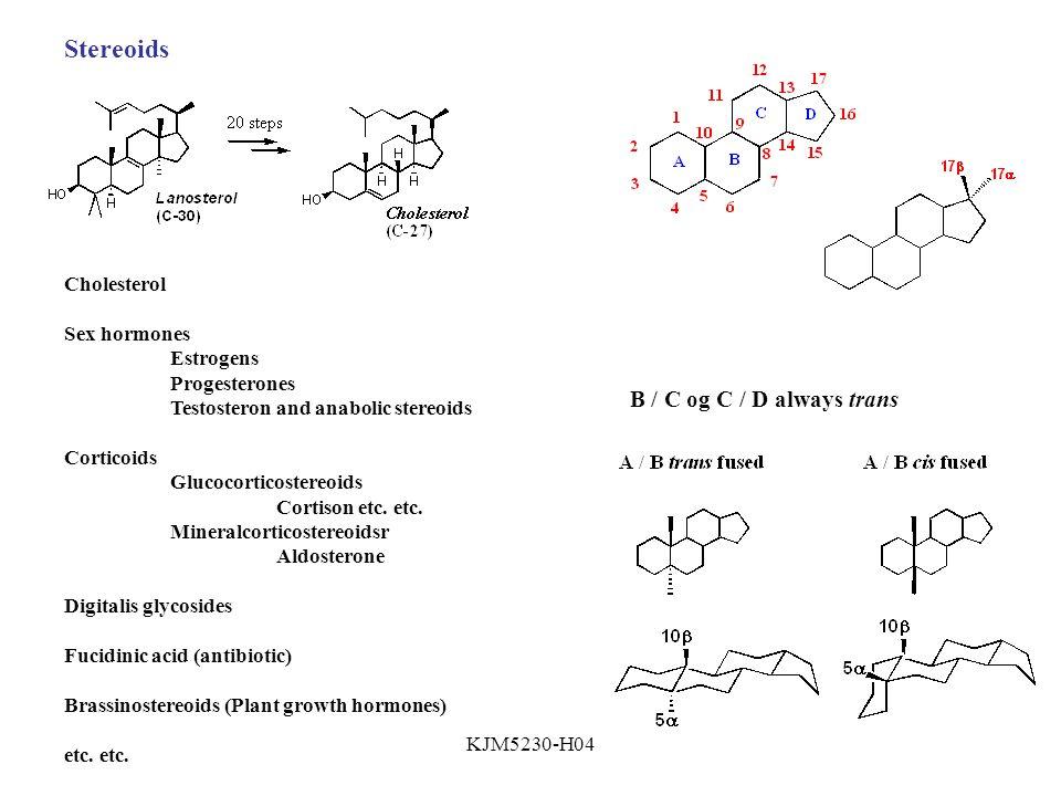 Stereoids B / C og C / D always trans Cholesterol Sex hormones