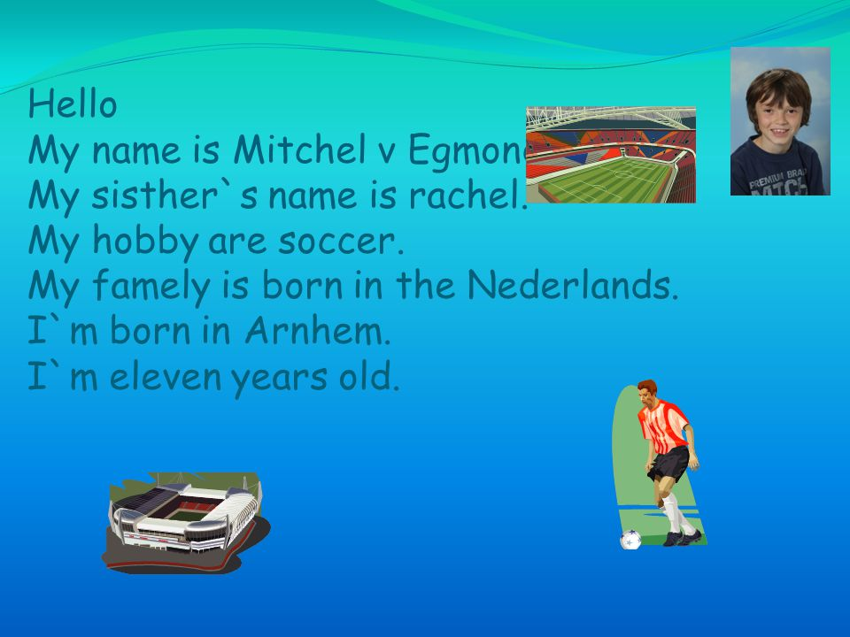 Hello My name is Mitchel v Egmond My sisther`s name is rachel