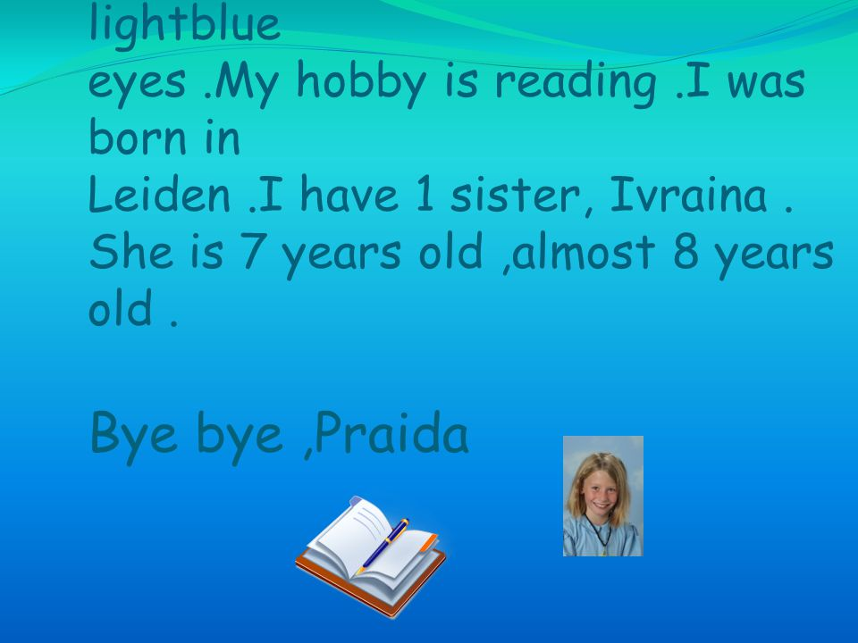Hello , my name is Praida van Soest. I'm 10 years old
