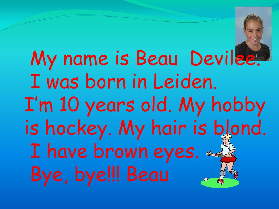 My name is Beau Devilee. I was born in Leiden. I'm 10 years old