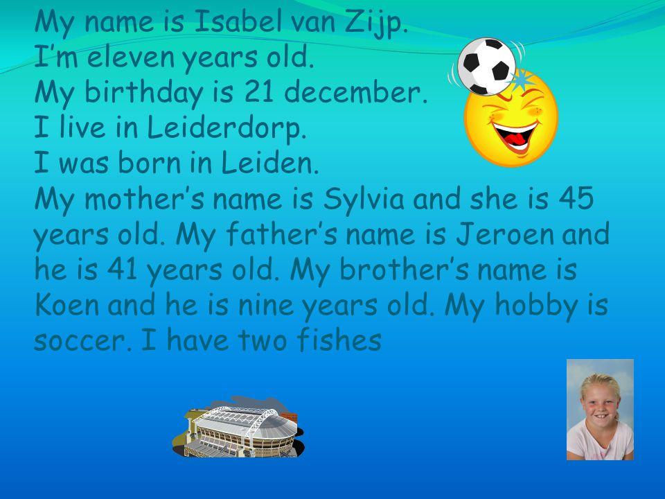 Hello My name is Isabel van Zijp. I'm eleven years old