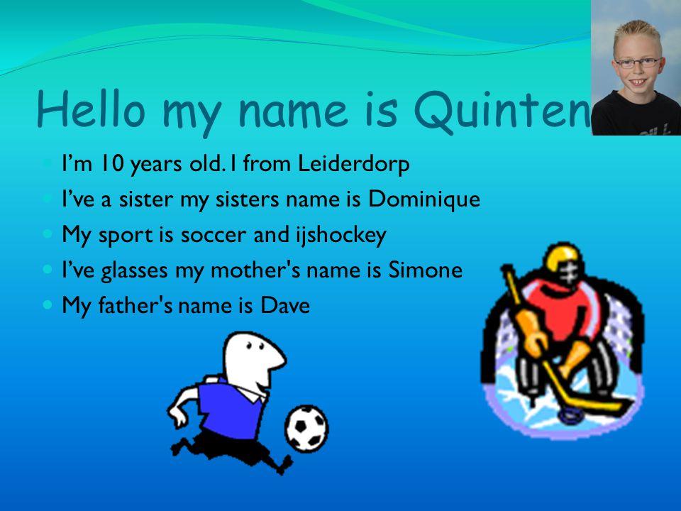 Hello my name is Quinten
