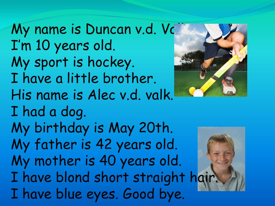 My name is Duncan v. d. Valk. I'm 10 years old. My sport is hockey