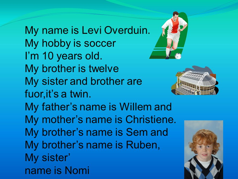 My name is Levi Overduin. My hobby is soccer I'm 10 years old