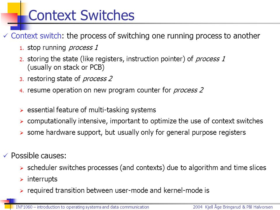 Context Switches Context switch: the process of switching one running process to another. stop running process 1.