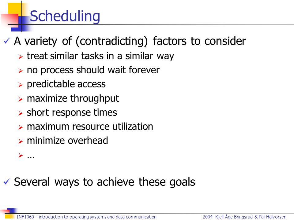 Scheduling A variety of (contradicting) factors to consider