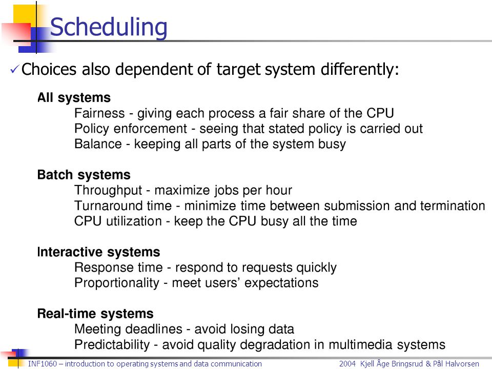 Scheduling Choices also dependent of target system differently:
