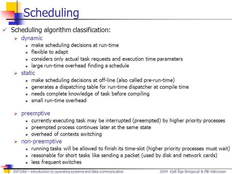 Scheduling Scheduling algorithm classification: dynamic static